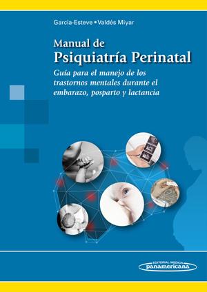 Manual de Psiquiatría Perinatal: Guía para el manejo de los trastornos mentales durante el embarazo, posparto y lactancia